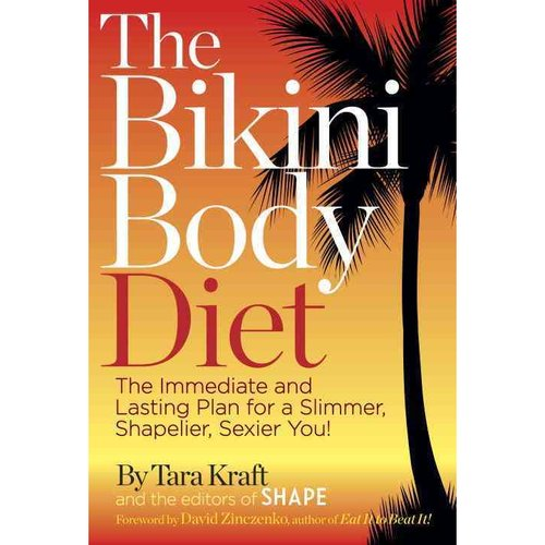 The Bikini Body Diet: The Immediate and Lasting Plan to a Slim, Shapely, Sexier You!