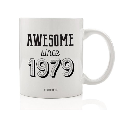 AWESOME SINCE 1979 Coffee Mug Gift Idea Born in 1979 Present for Man Woman Celebrating Year of Birth Happy Birthday Friend Family Member Boss Office Coworker 11oz Ceramic Tea Cup Digibuddha DM0742](Happy Birth)