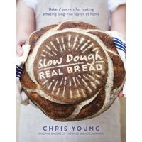 Slow Dough: Real Bread: Bakers' Secrets for Making Amazing Long-Rise Loaves at Home (Hardcover)