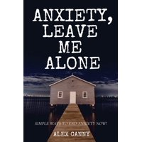 Anxiety, Leave Me Alone: Simple Ways To End Anxiety Now (self help, mental disorder, depression) (Positive Energy) (Paperback)
