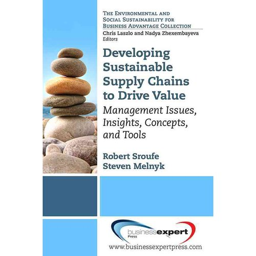 Developing Sustainable Supply Chain To Drive Value: Management Issues, Insights, Concepts, and Tools