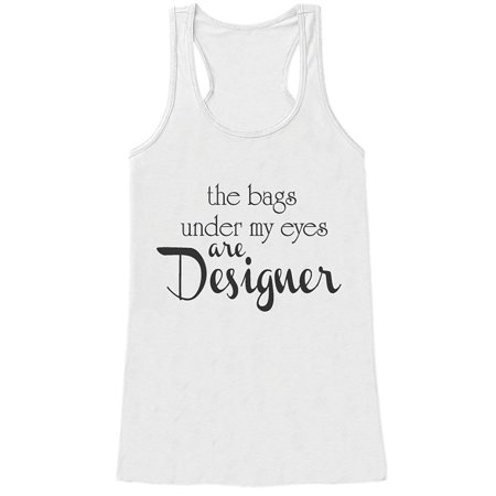 Custom Party Shop Womens The Bags Under My Eyes Are Designer Funny Tank Top   X Large