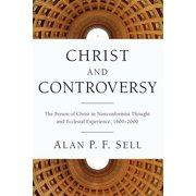 Christ and Controversy: The Person of Christ in Nonconformist Thought and Ecclesial Experience, 1600-2000 (Paperback)