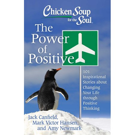 Chicken Soup for the Soul: The Power of Positive : 101 Inspirational Stories about Changing Your Life through Positive (The Power Of Positive Thinking In Hindi)