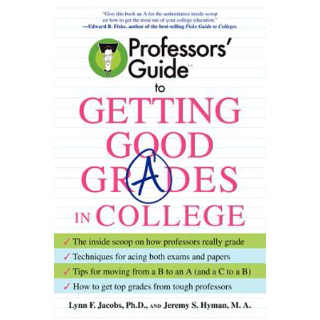 Professors' Guide (TM) to Getting Good Grades in College - (Tips For Getting Good Grades In College)