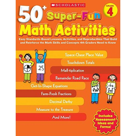 50+ Super-Fun Math Activities, Grade 4 : Easy Standards-Based Lessons, Activities, and Reproducibles That Build and Reinforce the Math Skills and Concepts 4th Graders Need to Know