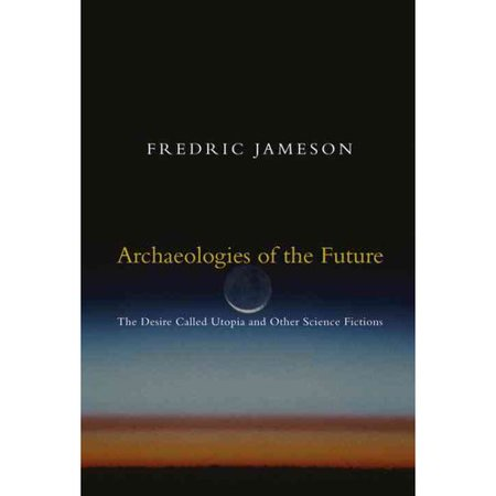 Archaeologies of the Future: The Desire Called Utopia and Other Science Fictions by