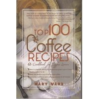 Top 100 Coffee Recipes : A Cookbook for Coffee Lovers
