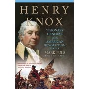 Henry Knox : Visionary General of the American Revolution