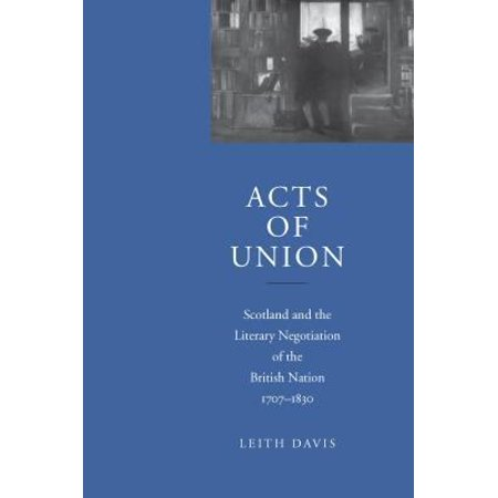 Acts Of Union  Scotland And The Literary Negotiation Of The British Nation  1707 1830