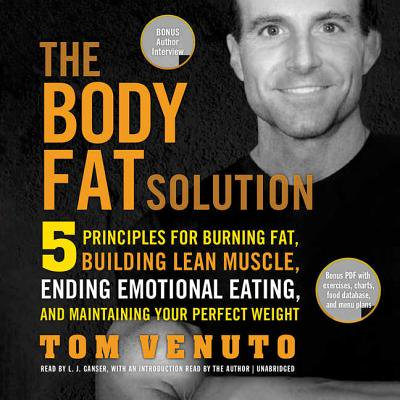 The Body Fat Solution: 5 Principles for Burning Fat, Building Lean Muscle, Ending Emotional Eating, and Maintaining Your Perfect