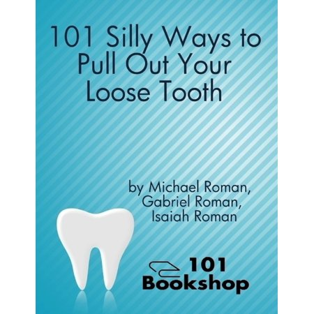 101 Silly Ways to Pull Out Your Loose Tooth - (Best Way To Pull A Loose Tooth)