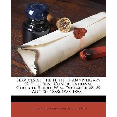 Services At The Fiftieth Anniversary Of The First Congregational Church  Beloit  Wis   December 28  29 And 30  1888