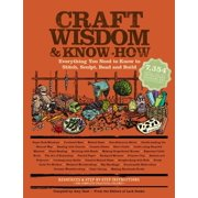 Craft Wisdom & Know-How : Everything You Need to Stitch, Sculpt, Bead and Build