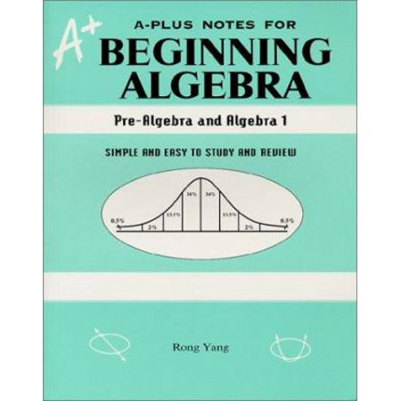A-Plus Notes for Beginning Algebra : Pre-Algebra and Algebra I ...