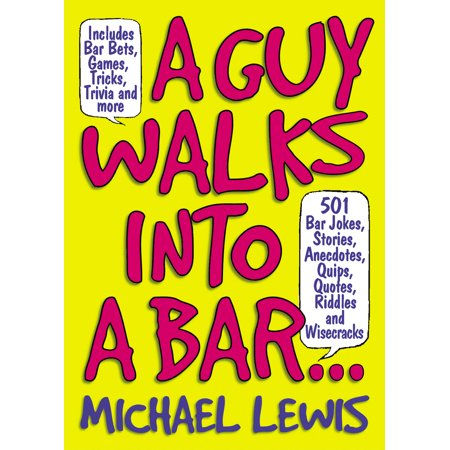Guy Walks Into a Bar... : 501 Bar Jokes, Stories, Anecdotes, Quips, Quotes, Riddles, and (Faces Five Guys Walk Into A Bar)