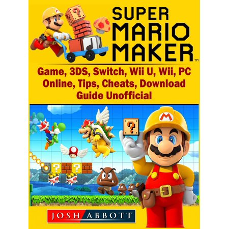 Super Mario Maker Game, 3DS, Switch, Wii U, Wii, PC, Online, Tips, Cheats, Download, Guide Unofficial - eBook
