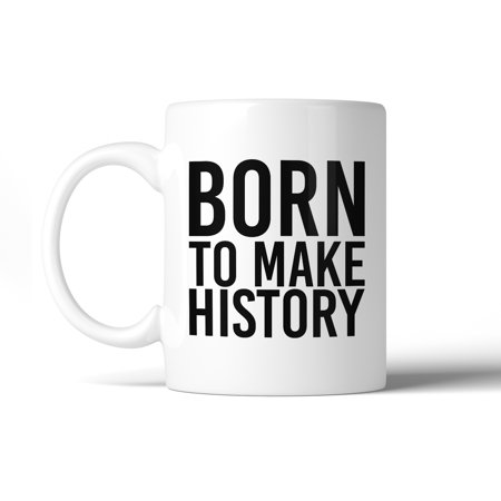 Friend Ideas For Halloween (Born To Make History Inspirational Quote Mug Gift Ideas For)