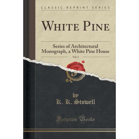 White Pine, Vol. 3: Series of Architectural Monograph, a White Pine House (Classic Reprint) (Paperback)