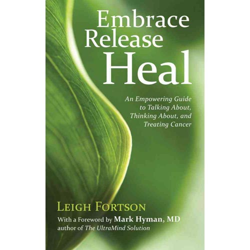 Embrace Release Heal: An Empowering Guide to Talking About, Thinking About, and Treating Cancer