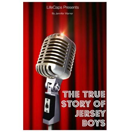 The True Story of the Jersey Boys : The Story Behind Frankie Valli and the Four (Story Of Frankie Valli And The Four Seasons)