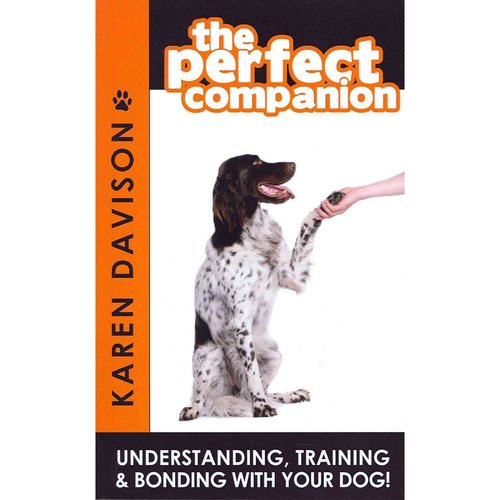 The Perfect Companion - Understanding, Training and Bonding with Your Dog!