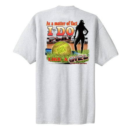 Softball T-Shirt As A Matter Of Fact I Do Play Like A Girl