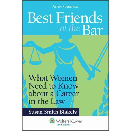 Best Friend at the Bar: What Women Need to Know About a Career in the Law