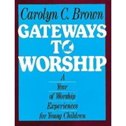 Gateways to Worship: A Year of Worship Experiences for Young Children (Paperback)