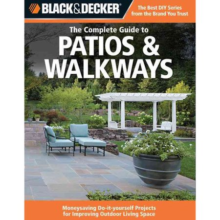 Black decker the complete guide to patios walkways money black decker the complete guide to patios walkways money saving do solutioingenieria Image collections
