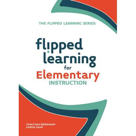 Flipped Learning for Elementary Instruction (Elementary The Many Mouths Of Aaron Colville)