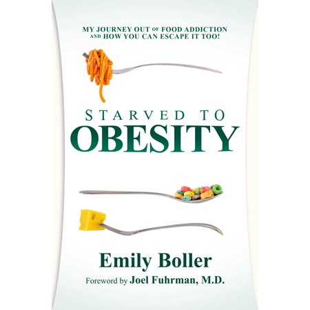 Starved to Obesity : My Journey Out of Food Addiction and How You Can Escape It