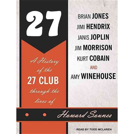 27: A History of the 27 Club through the lives of Brian Jones, Jimi Hendrix, Janis Joplin, Jim Morrison, Kurt... by