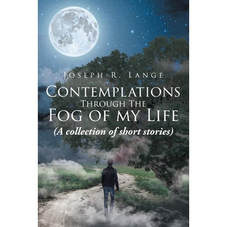 Contemplations Through the Fog of My Life: (a Collection of Short Stories) (Paperback)