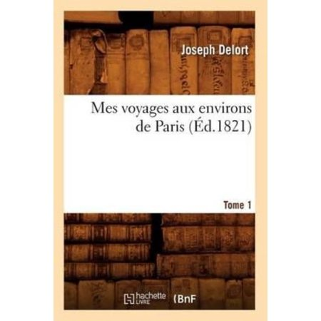 Mes Voyages Aux Environs de Paris. Tome 1 (Ed.1821) - image 1 of 1
