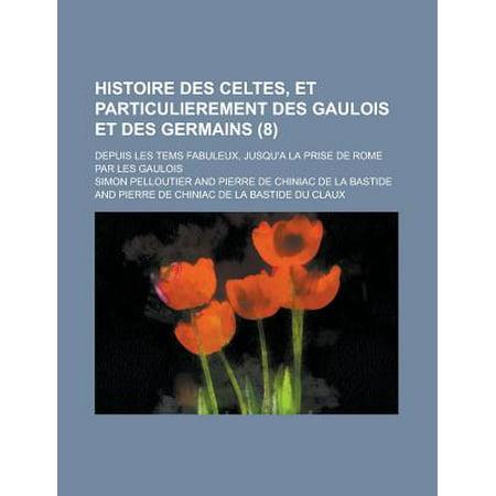 Halloween Et Les Celtes (Histoire Des Celtes, Et Particulierement Des Gaulois Et Des Germains; Depuis Les Tems Fabuleux, Jusqu'a La Prise de Rome Par Les Gaulois (8)