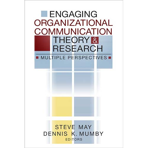 Engaging Organizational and Communication Theory and Research: Multiple Perspectives