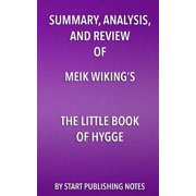 Summary, Analysis, and Review of Meik Wiking's the Little Book of Hygge : Danish Secrets to Happy Living