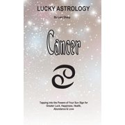 Lucky Astrology: Lucky Astrology - Cancer: Tapping into the Powers of Your Sun Sign for Greater Luck, Happiness, Health, Abundance & Love (Paperback)