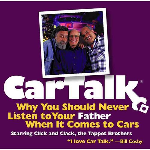 Car Talk: Why You Should Never Listen to Your Father When It Comes to Cars