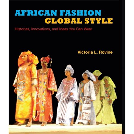 African Fashion, Global Style : Histories, Innovations, and Ideas You Can Wear