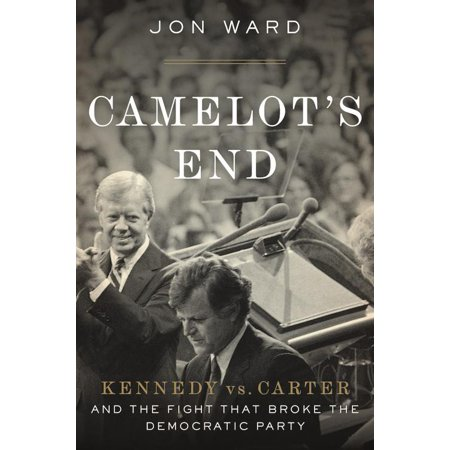 Camelot's End : Kennedy vs. Carter and the Fight that Broke the Democratic