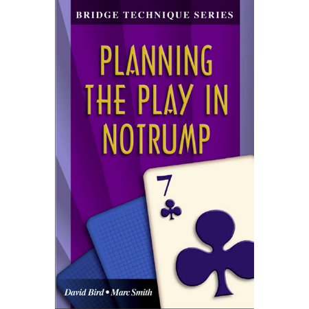 Bridge Technique Series 7: Planning in Notrump - (Planning A Trip To Bridges Of Madison County)