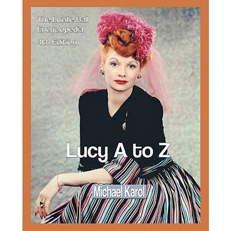 Lucy A to Z : The Lucille Ball Encyclopedia ()