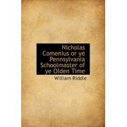 Nicholas Comenius or Ye Pennsylvania Schoolmaster of Ye Olden Time