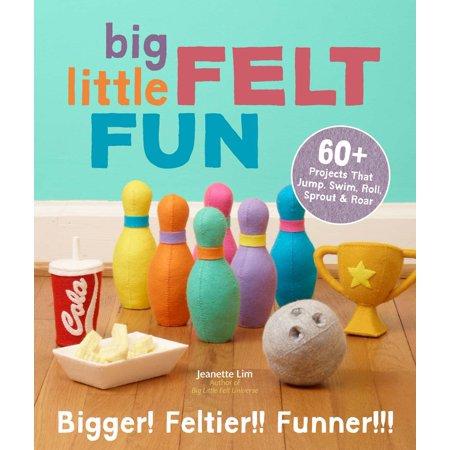 Big Little Felt Fun : 60+ Projects That Jump, Swim, Roll, Sprout & (Little Fun At The Big Top Minikit)