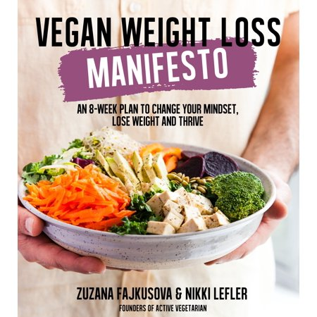 Vegan Weight Loss Manifesto : An 8-Week Plan to Change Your Mindset, Lose Weight and (4 Week Running Plan For Weight Loss)