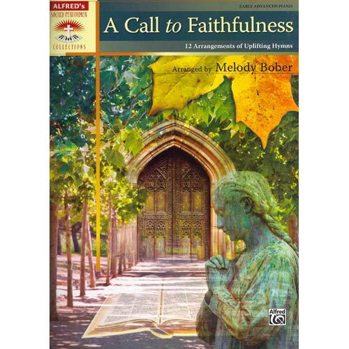 A Call to Faithfulness: 12 Arrangements of Uplifting Hymns: Early Advanced Piano