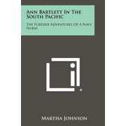 Ann Bartlett in the South Pacific : The Further Adventures of a Navy Nurse