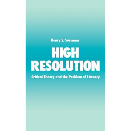 High Resolution : Critical Theory and the Problem of Literacy (High Resolution)